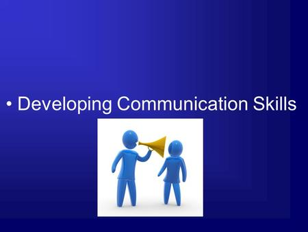 Developing Communication Skills Developing Listening Techniques.
