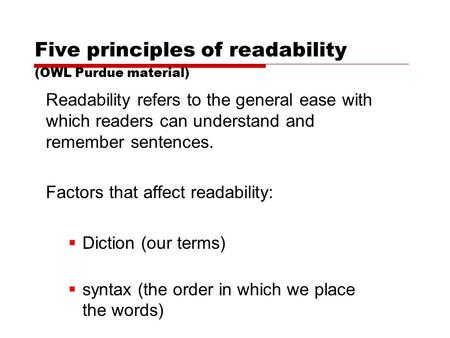 Five principles of readability (OWL Purdue material) Readability refers to the general ease with which readers can understand and remember sentences. Factors.
