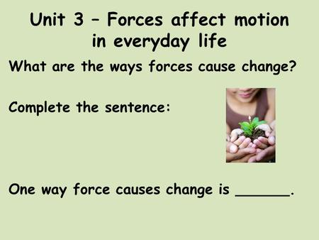 Unit 3 – Forces affect motion in everyday life