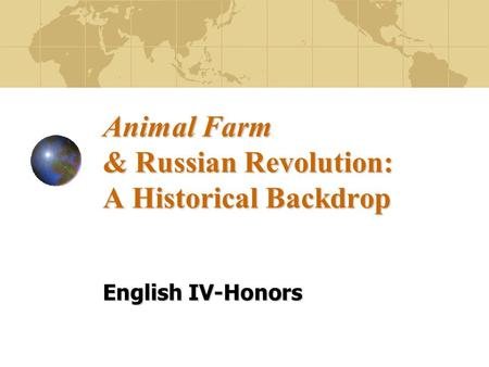 Animal Farm & Russian Revolution: A Historical Backdrop English IV-Honors.
