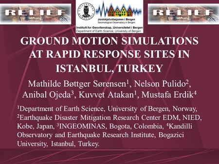 GROUND MOTION SIMULATIONS AT RAPID RESPONSE SITES IN ISTANBUL, TURKEY Mathilde Bøttger Sørensen 1, Nelson Pulido 2, Anibal Ojeda 3, Kuvvet Atakan 1, Mustafa.