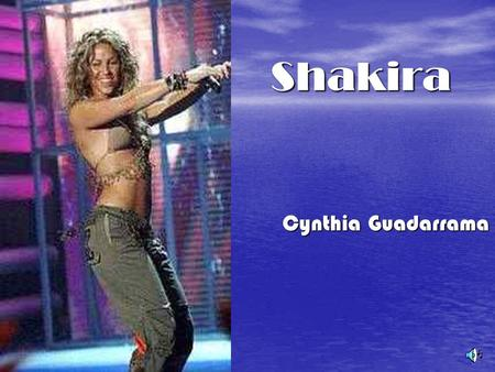 Shakira Cynthia Guadarrama. Meet Shakira She was born on February 19, 1977 in barranquilla Colombia. She was born on February 19, 1977 in barranquilla.
