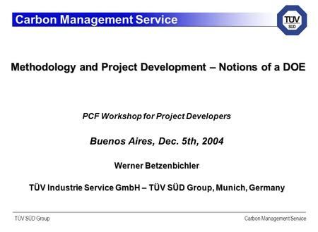 TÜV SÜD Group Carbon Management Service Methodology and Project Development – Notions of a DOE Methodology and Project Development – Notions of a DOE PCF.