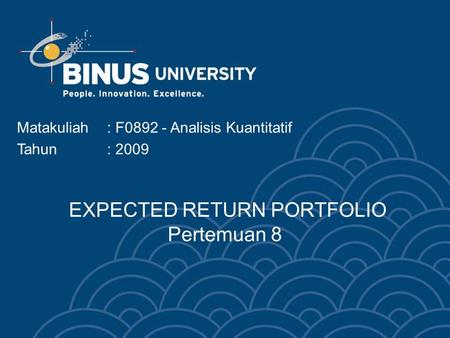 EXPECTED RETURN PORTFOLIO Pertemuan 8 Matakuliah: F0892 - Analisis Kuantitatif Tahun: 2009.