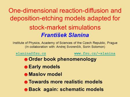 One-dimensional reaction-diffusion and deposition-etching models adapted for stock-market simulations František Slanina Institute of Physics, Academy of.