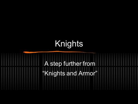"Knights A step further from ""Knights and Armor"". Two themes appeared in the movie ""Knights and Armor"". 1.) Knights Armor 2.) Heraldry."