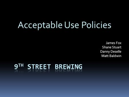 James Fox Shane Stuart Danny Deselle Matt Baldwin Acceptable Use Policies.