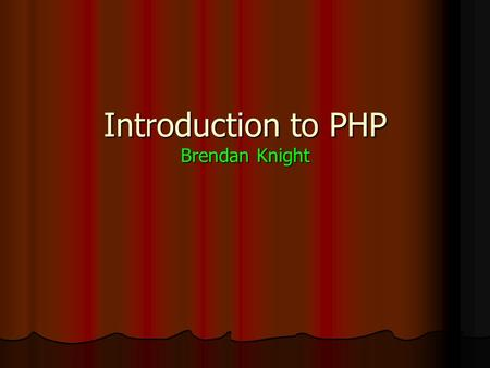 Introduction to PHP Brendan Knight. What is PHP PHP is a general-purpose scripting language originally designed for web development to produce dynamic.
