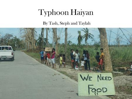 Typhoon Haiyan By Tash, Steph and Taylah. Before and after… Winds were equivalent to a category 5 hurricane (the strongest category a hurricane can be)