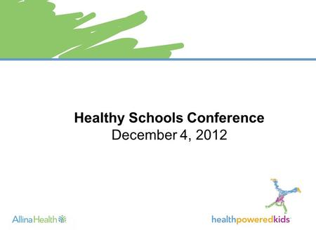Healthy Schools Conference December 4, 2012. 1 Largest health system in Minnesota Not-for-profit Diverse organization 11 Hospitals 90+ clinic locations.