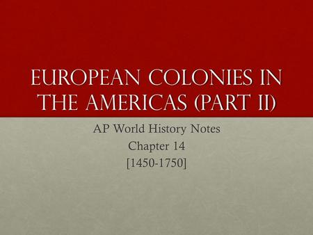 European Colonies in the Americas (Part II) AP World History Notes Chapter 14 [1450-1750]