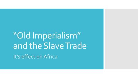 """Old Imperialism"" and the Slave Trade It's effect on Africa."
