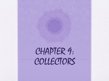 CHAPTER 9: COLLECTORS. DO YOU COLLECT THINGS? WHAT DO YOU COLLECT?