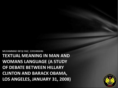 MUHAMMAD RIFQI FAIZ, 2201406046 TEXTUAL MEANING IN MAN AND WOMANS LANGUAGE (A STUDY OF DEBATE BETWEEN HILLARY CLINTON AND BARACK OBAMA, LOS ANGELES, JANUARY.