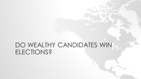 DO WEALTHY CANDIDATES WIN ELECTIONS?. PLAN The influence of money in campaigns Global trends Why is money so essential? The limits of money's impact.