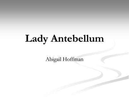 Lady Antebellum Abigail Hoffman. Why I Chose Them I chose Lady Antebellum because they're my favorite country band. My favorite singer is Keith Urban,