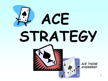 ACE STRATEGY ACE THOSE ANSWERS!!.