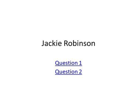Jackie Robinson Question 1 Question 2. Which of the following is true of Jackie Robinson? Jackie Robinson was the first African American governor Jackie.