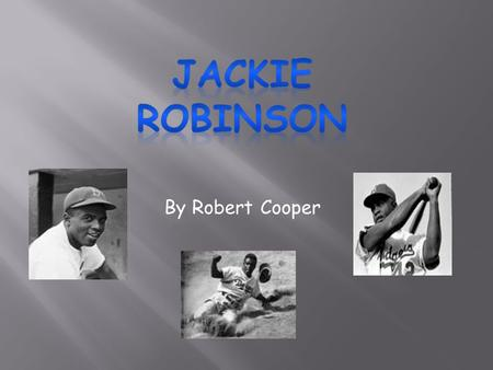 By Robert Cooper. Jackie Robinson was born in Cairo, Georgia on January 31, 1919. Jackie got inspired to take on sports because of his older brother.
