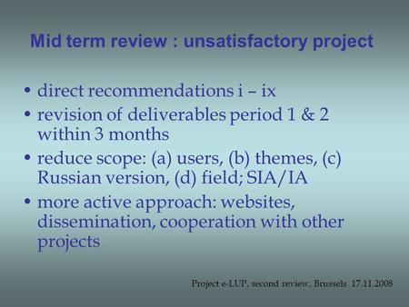 Mid term review : unsatisfactory project direct recommendations i – ix revision of deliverables period 1 & 2 within 3 months reduce scope: (a) users, (b)