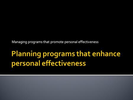 Managing programs that promote personal effectiveness.