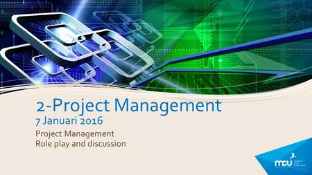 2-Project Management 7 Januari 2016 Project Management Role play and discussion.