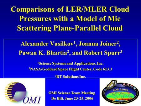Comparisons of LER/MLER Cloud Pressures with a Model of Mie Scattering Plane-Parallel Cloud Alexander Vasilkov 1, Joanna Joiner 2, Pawan K. Bhartia 2,