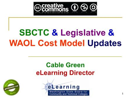 SBCTC & Legislative & WAOL Cost Model Updates 1 Cable Green eLearning Director.