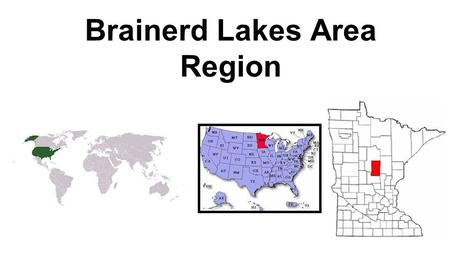 Brainerd Lakes Area Region. Physical Geography Location- 46.3581N 94.2008W Relative location- Central North America, North Central Minnesota Landforms-