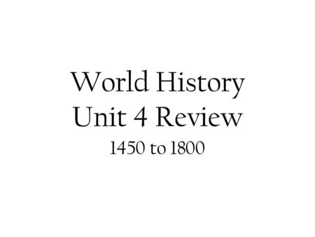 World History Unit 4 Review 1450 to 1800. Janissaries (1300s-1600s) They were soldiers within the Ottoman Empire, created to protect <strong>and</strong> serve the sultan.