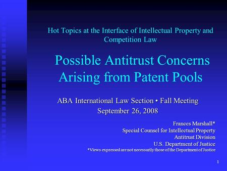 1 Hot Topics at the Interface of Intellectual Property and Competition Law Possible Antitrust Concerns Arising from Patent Pools ABA International Law.