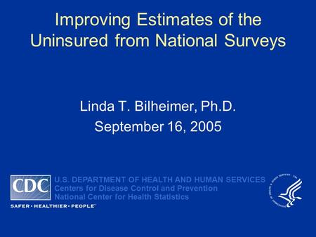 U.S. DEPARTMENT OF HEALTH AND HUMAN SERVICES Centers for Disease Control and Prevention National Center for Health Statistics Improving Estimates of the.