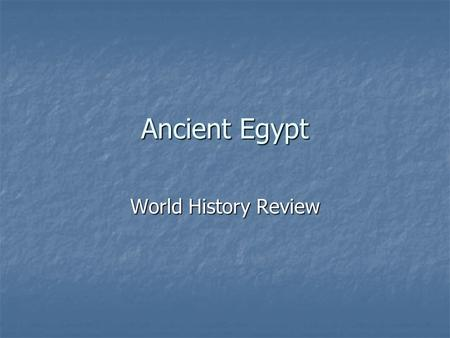 Ancient Egypt World History Review.