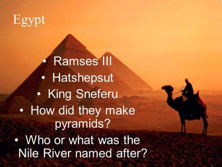 Egypt Ramses III Hatshepsut King Sneferu How did they make pyramids? Who or what was the Nile River named after?