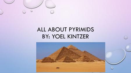 ALL ABOUT PYRIMIDS BY: YOEL KINTZER. HOW WERE PYRAMIDS BUILT THEY WERE BUILT A NUMBER OF STONE MATERIALS.
