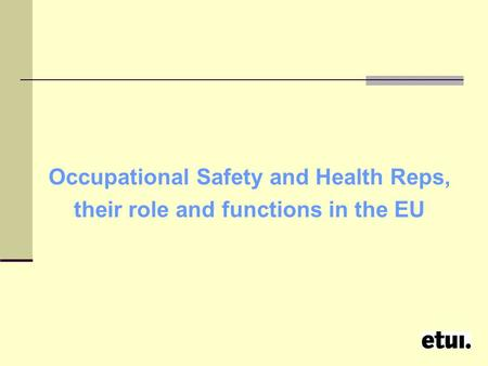 Occupational Safety and Health Reps, their role and functions in the EU.