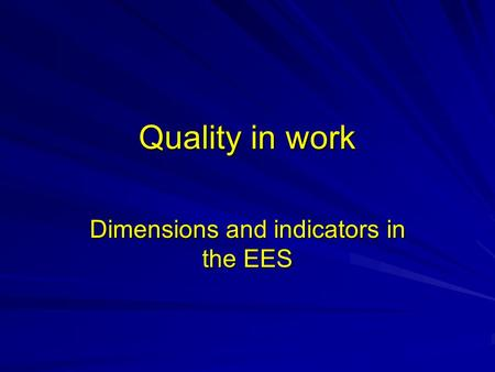 Quality in work Dimensions and indicators in the EES.