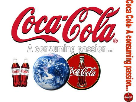 The company sells over 400 brands in over 312 countries or territories. 90 billion servings of Coke's products are consumed each day. 1.7 billion of these.
