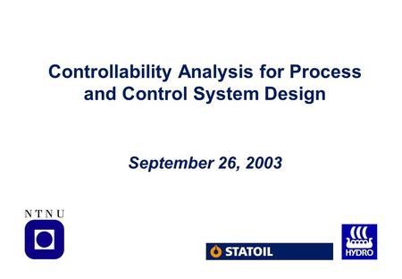 Controllability Analysis for Process and Control System Design September 26, 2003.