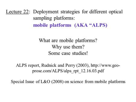 "Lecture 22: Deployment strategies for different optical sampling platforms: mobile platforms (AKA ""ALPS) What are mobile platforms? Why use them? Some."