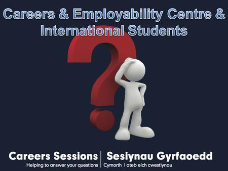 International Career Appointments Information & Advice on:  UK Work visas  Job hunting strategies  Effective use of language in CVs, job applications.