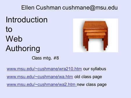 Introduction to Web Authoring Ellen Cushman  our syllabus