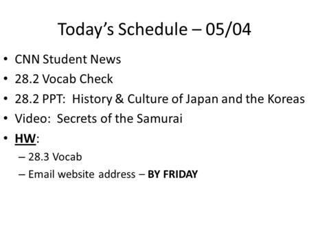 Today's Schedule – 05/04 CNN Student News 28.2 Vocab Check 28.2 PPT: History & Culture of Japan and the Koreas Video: Secrets of the Samurai HW: – 28.3.