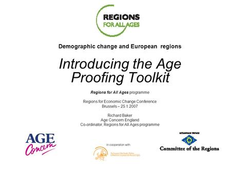 Demographic change and European regions Introducing the Age Proofing Toolkit Regions for All Ages programme Regions for Economic Change Conference Brussels.