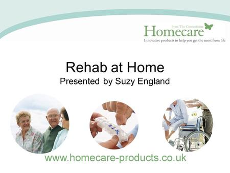 Rehab at Home Presented by Suzy England. An Occupational Approach To remain independent in activities we want to keep doing. A balance between aids and.