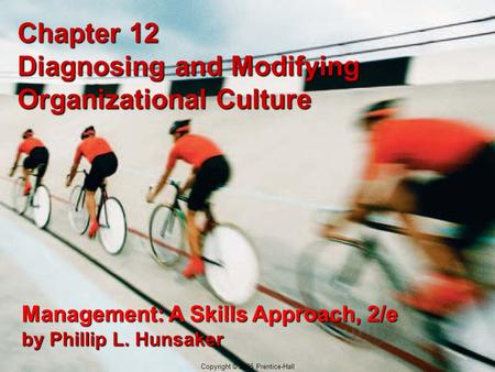 12-1 Copyright © 2005 Prentice-Hall Chapter 12 Diagnosing and Modifying Organizational Culture Management: A Skills Approach, 2/e by Phillip L. Hunsaker.