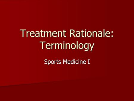 Treatment Rationale: Terminology Sports Medicine I.