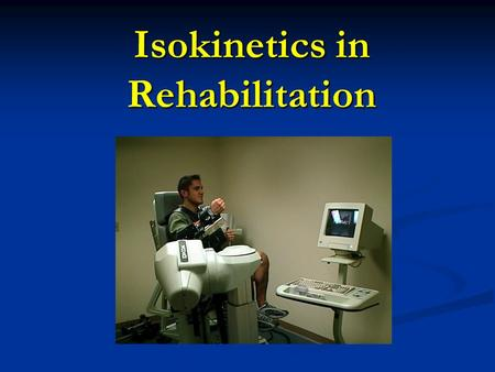 Isokinetics in Rehabilitation. Isokinetic Exercise Hislop & Perrine (1967) - movement that occurs at a constant angular velocity with accommodating resistance.