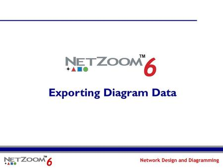 Exporting Diagram Data. NetZoom: Professional Network Design NetZoom: The Complete Hub of Network Shapes and Stencils The world's largest library of network.