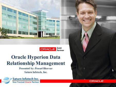 © 2012 Saturn Infotech. All Rights Reserved. Oracle Hyperion Data Relationship Management Presented by: Prasad Bhavsar Saturn Infotech, Inc.
